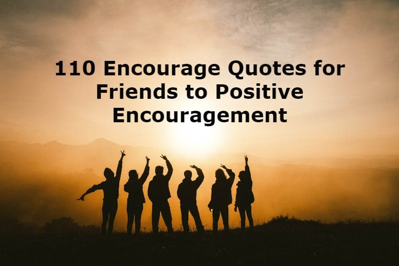 Encourage Quotes for Friends to Positive Encouragement