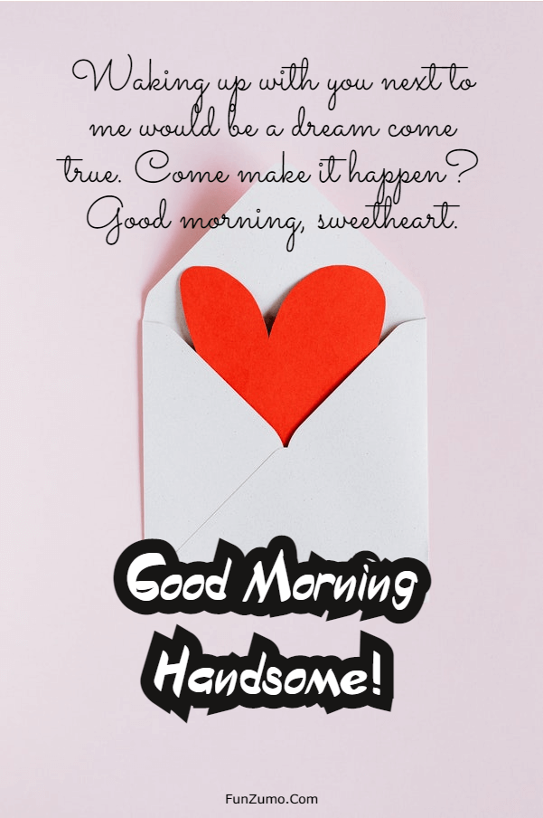 210 Cute Good Morning Texts For Him To Make Smile | Good morning  handsome, Morning handsome, Good morning quotes for him