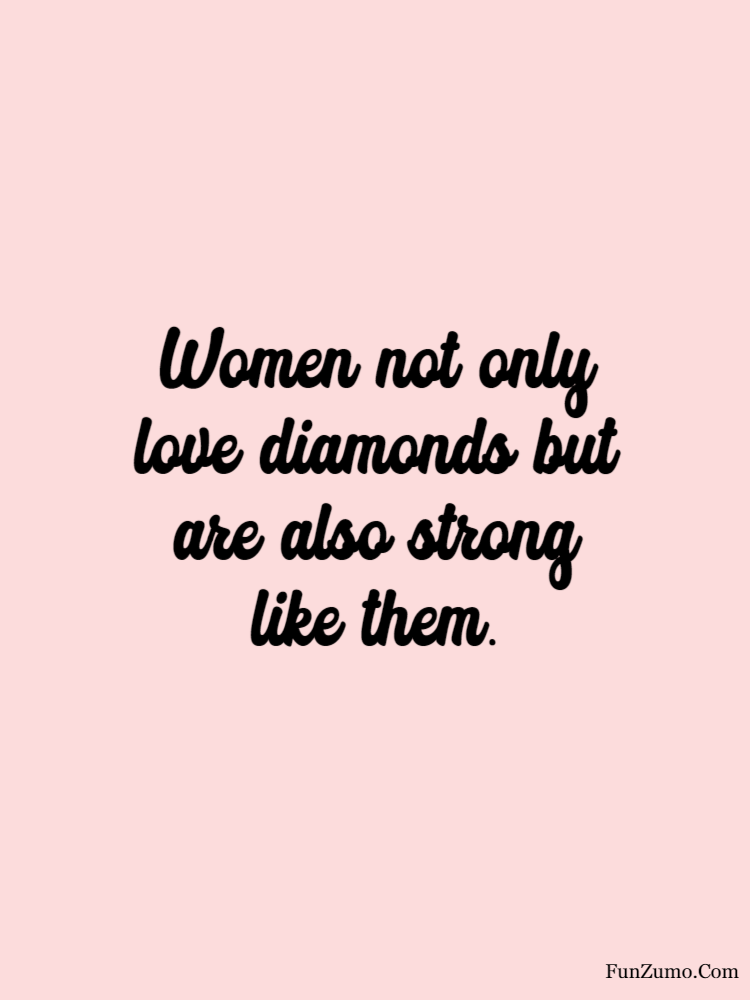 women's day wishes Women not only love diamonds but are also strong like them.