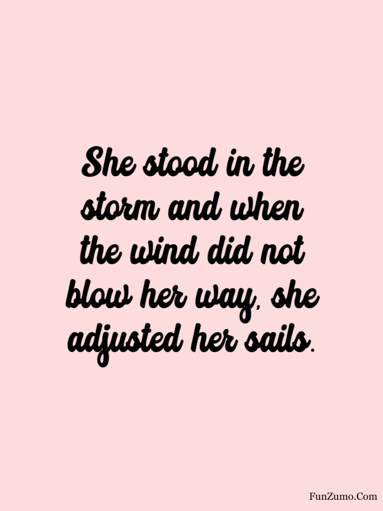 women's day wishes She stood in the storm and when the wind did not blow her way, she adjusted her sails.