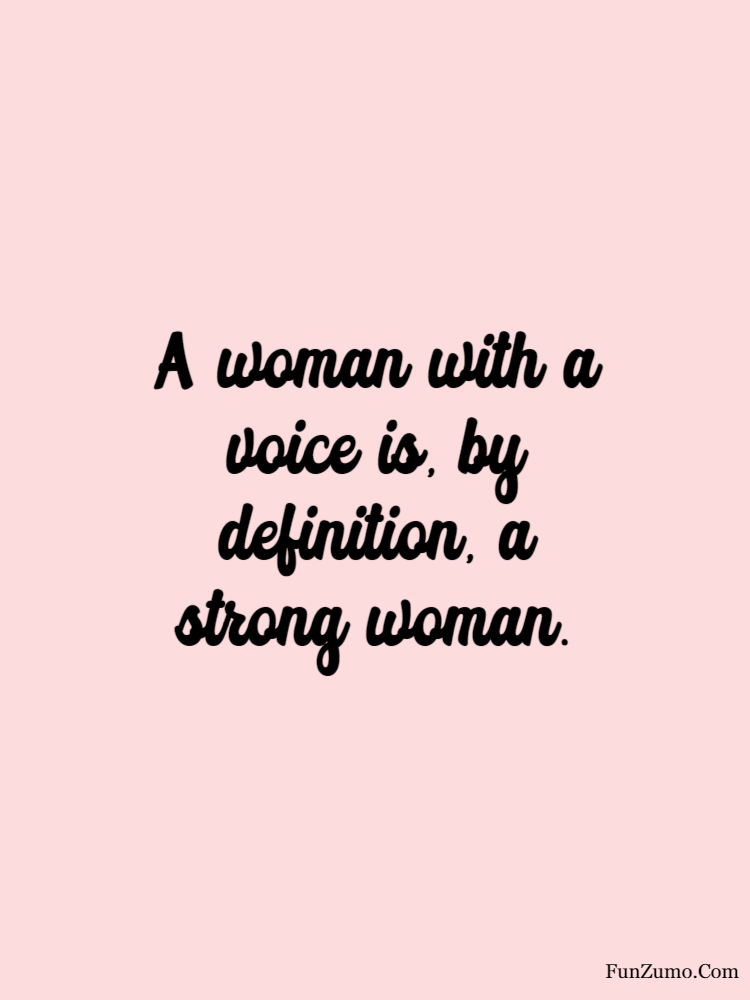 women's day wishes A woman with a voice is, by definition, a strong woman.