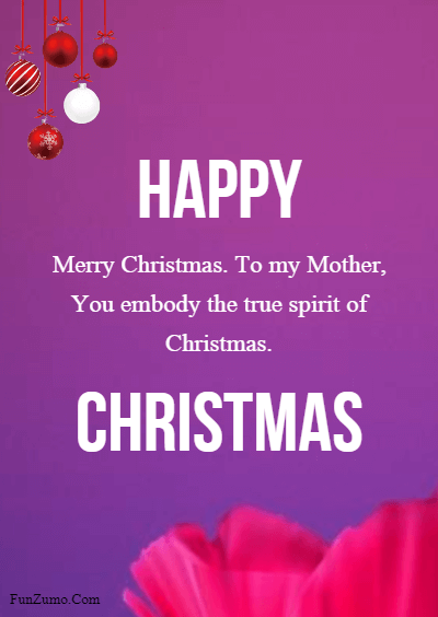 45 Happy Merry Christmas Mom - Merry Christmas. To my Mother, You embody the true spirit of Christmas.