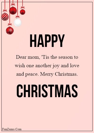 merry christmas mom i love you Happy Merry Christmas Mom - Dear mom, 'Tis the season to wish one another joy and love and peace. Merry Christmas.
