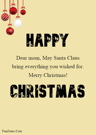 45 Happy Merry Christmas Mom - Dear mom, May Santa Claus bring everything you wished for. Merry Christmas!