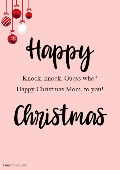 45 Happy Merry Christmas Mom - Knock, knock, Guess who? Happy Christmas Mom, to you!