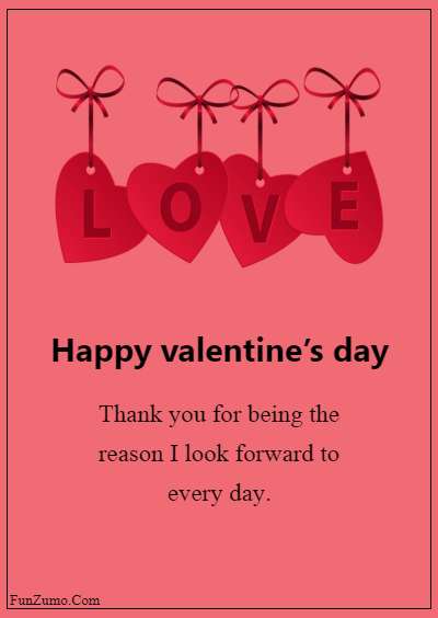 45 Valentine's day messages for husband - Thank you for being the reason I look forward to every day.
