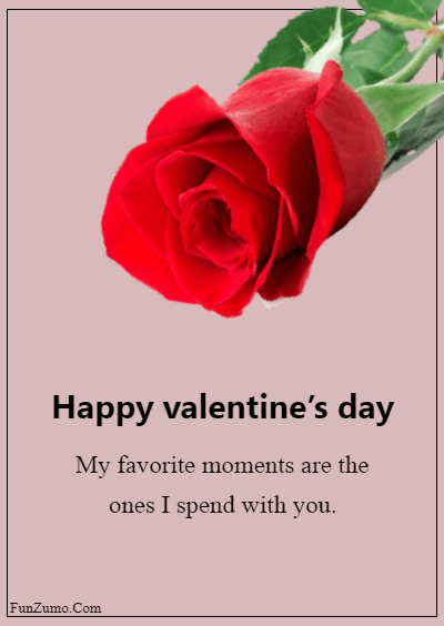 45 Valentine's day messages for husband - My favorite moments are the ones I spend with you.