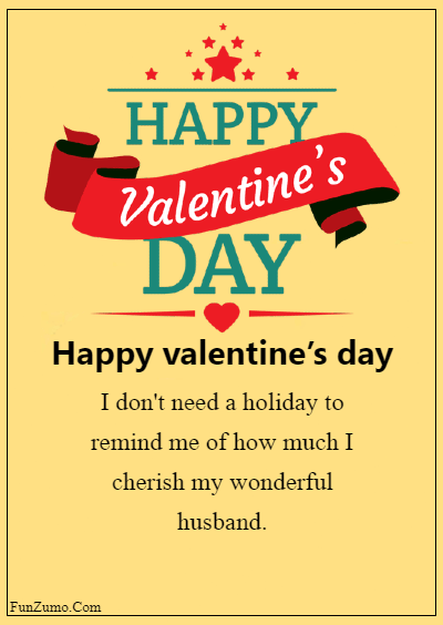 45 Valentine's day messages for husband - I don't need a holiday to remind me of how much I cherish my wonderful husband.