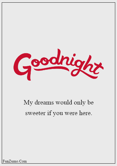 45 good night messages for him - My dreams would only be sweeter if you were here.