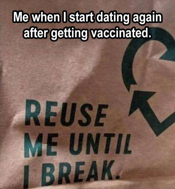 """Top 55 Hilarious Funny Memes Of All Time - Best Funny Memes """"Me when I start dating again after getting vaccinated. Reused me until I break"""""""