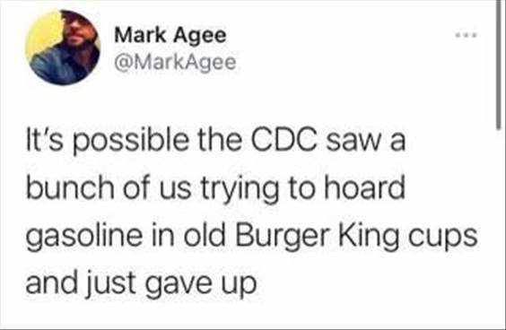 """Top 55 Hilarious Funny Memes Of All Time - You're Ridiculous Meme """"It's possible the CDC saw a bunch of us trying to hoard gasoline in old burger king cups and just gave up"""""""