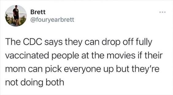 """Top 55 Hilarious Funny Memes Of All Time - Funny Meme Images """"The CDC says they can drop off fully vaccinated people at the movies if their mom can pick everyone up but they're not doing both"""""""