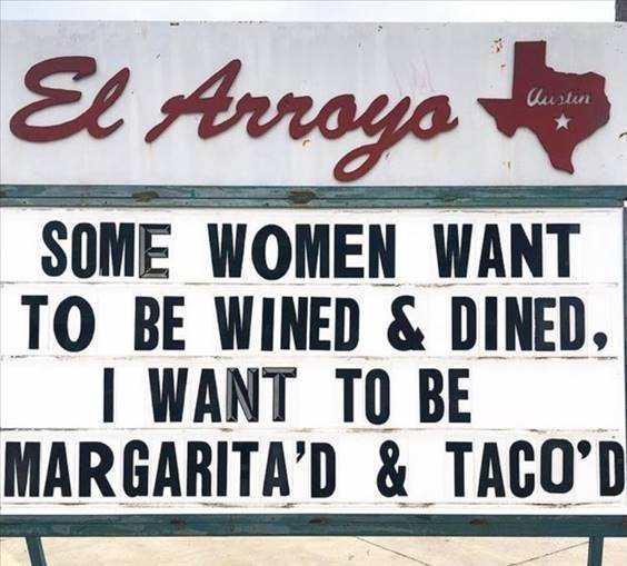 """Top 55 Hilarious Funny Memes Of All Time - Funny Funny Memes """"Some women want to be wined & dined, I want to be margarita'd & taco'd"""""""