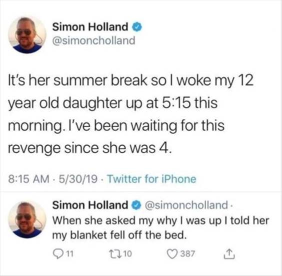 """Top 55 Hilarious Funny Memes Of All Time - Jokes And Memes """"It's her summer break so I woke my 1 year old daughter up at 5:15 this morning. I've been waiting for this revenge since she was 4. When she asked my why I was up I told her my blanket fell off the bed."""""""